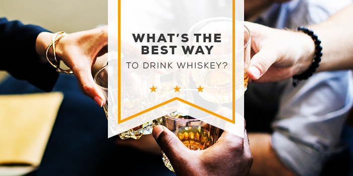 What's the Best Way to Drink Whiskey?